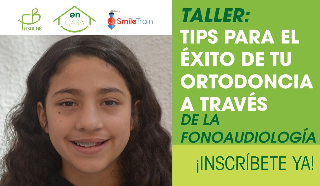 Taller: Tips para el éxito de tu Ortodoncia a través de la fonoaudiología